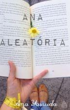 Ana Aleatória  by Worldcoolture