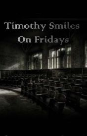 Timothy Smiles On Fridays. by Koautii