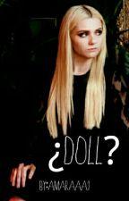 ¿Doll? (Editando) by amaraaa1