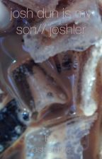 Josh Dun is my son- Joshler by joshlergore