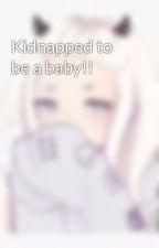 Kidnapped to be a baby!! by Littleageplaywriter