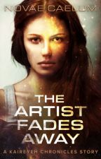The Artist Fades Away (A Kaireyeh Chronicles Short Story) by HollyHeisey