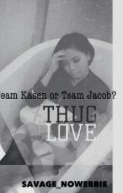 Thug Love: Team Kasen or Team Jacob (completed but being edited) by savage_NoWebbie