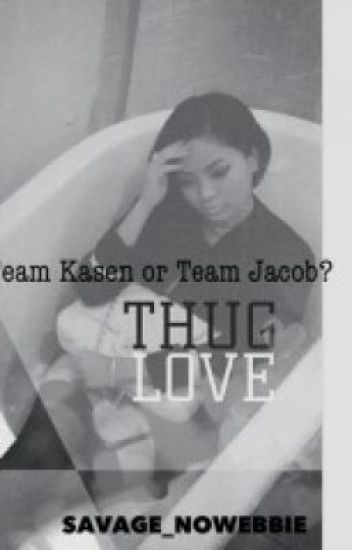 Thug Love: Team Kasen or Team Jacob (completed but being edited)