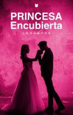 Princesa Encubierta (Editando)#CSAwards2016#CWEEE3 by loquefue