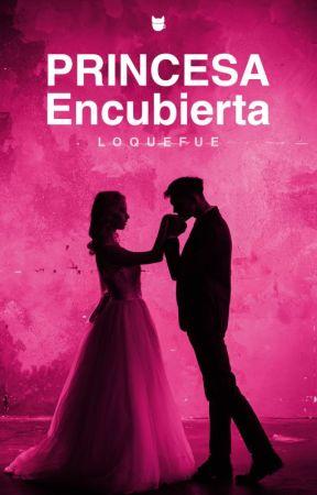 Princesa Encubierta (Editando)(#Wattys2017)#MechanicalAngelAwards2017 by loquefue