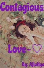 Contagious Love~♡ by ajiuhyo
