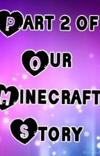 """Part 2 Of """"Our Minecraft Story"""" by Trinitypickle1"""