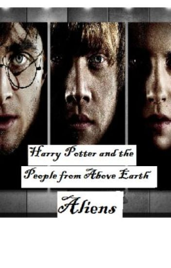 Harry Potter and The People From Above Earth- Aliens (ON HOLD)