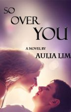 So Over You by AuliaLim