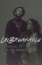 Unbreakable. (Sequel to Unconditional Love.) by shay_nation_99