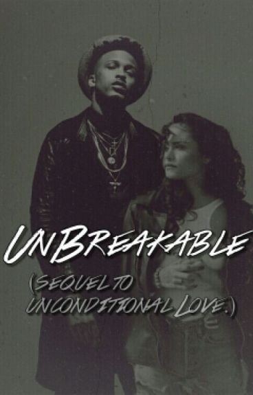 Unbreakable. (Sequel to Unconditional Love.)