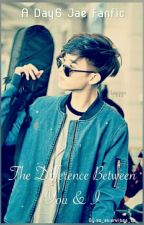 The Difference Between You and I (Day6 Jae Fanfic) by xo_asianvibes_xo