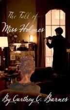 The Fall of Miss Holmes (BBC Sherlock FanFic) by savethesuperhero