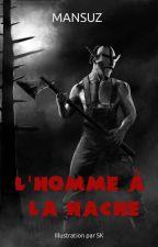 L'homme à la hache (histoire mystérieuse, drôle et effrayante) by Mansuz