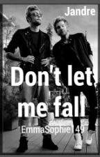 Don't let me fall (Jandre FF) by toniasgirl