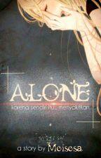ALONE (on editing) by meisesa