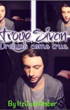 Dreams come true. (A Troye Sivan Fanfic) by ItzJustAmber