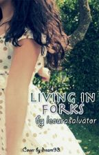 Living in Forks (Twilight fan-fic) - RE-EDITING! by leourasalvatore
