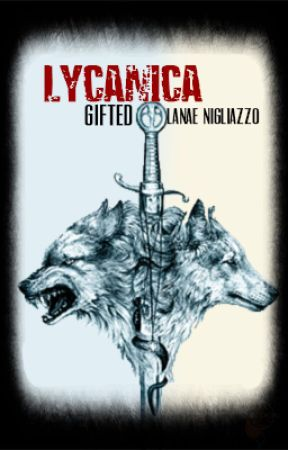 Lycanica: Gifted (#1) (Rough Draft) by LanaeNigliazzo