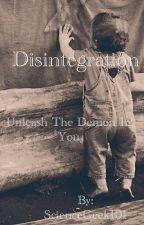 Disintegration by ScienceGeek101
