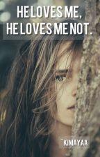 HE LOVES ME, HE LOVES ME NOT by Kimayaa