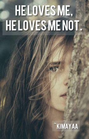He Loves Me, He Loves Me Not. by Kimayaa