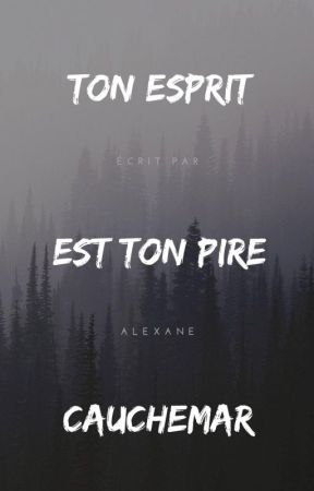 Ton esprit est ton pire cauchemar by _alexaanee_