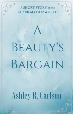 A Beauty's Bargain by AshleyRCarlson