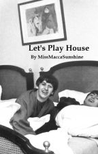 Let's Play House (The Wattys 2016) by MissMaccaSunshine