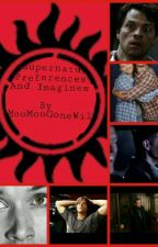 Supernatural Preferences And Imagines by MooMooGoneWild