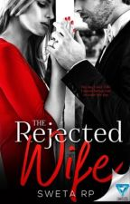 The Rejected Wife #Wattys2016 (COMPLETED) by penguinlover4life