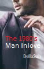 The 1980's Man Inlove [completed] by BellaSuh