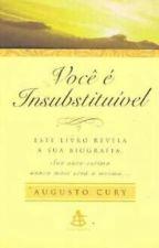 Você é Insubstituível - Augusto Cury by CalebeAmerico6
