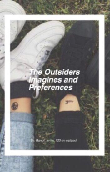 The Outsiders Imagines and Preferences