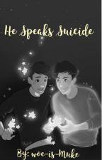 He Speaks Suicide (Phan AU) by woe-is-Muke