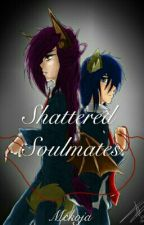 Shattered Soulmates by Mekoja
