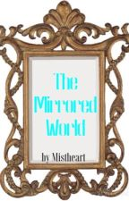 The Mirrored World by Mistheart02