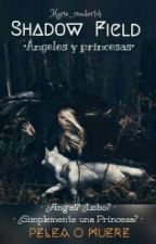 Shadow field- Ángeles y princesas by Marie_reader14