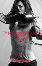 The Good Girl Can Fight? by taylor_hagin