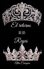 El retorno de los reyes (Editando) by alteacasiopea