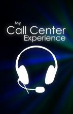 My Call Center Experience by enirose19