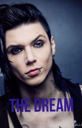 The Dream (Andy Biersack X Reader) by AngelfromHell1246