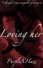 Loving Her (GirlXGirl) by PurpleXHaze