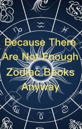 Because They're Not Enough Zodiac Books Anyway by Marley_EN