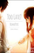 Too Late? (Hetalia RomaPiri Fanfic) by Hetalia_Tarlac
