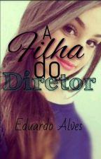 A filha do diretor by EduardoAlves886