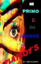 Mi Primo y Sus Amigos Playboys by cristylatapia