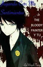 Jugando Con Mis Sentimientos (Bloody Painter y Tu) by WeAreCreepy