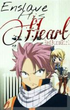 Enslave His Heart ♡ NaLu by RedBurnGirl